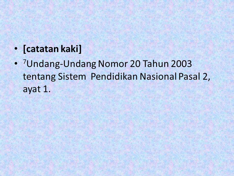 [catatan kaki] 7Undang-Undang Nomor 20 Tahun 2003 tentang Sistem Pendidikan Nasional Pasal 2, ayat 1.